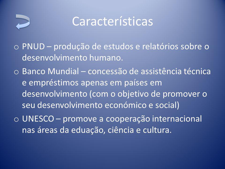 Características PNUD – produção de estudos e relatórios sobre o desenvolvimento humano.
