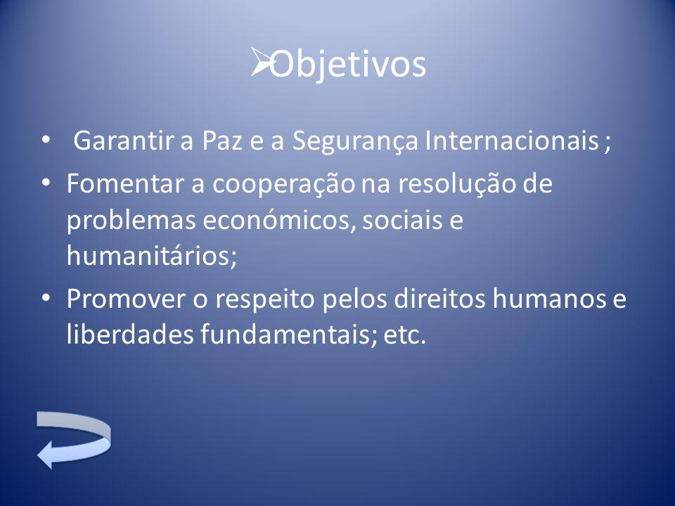 Objetivos Garantir a Paz e a Segurança Internacionais ;