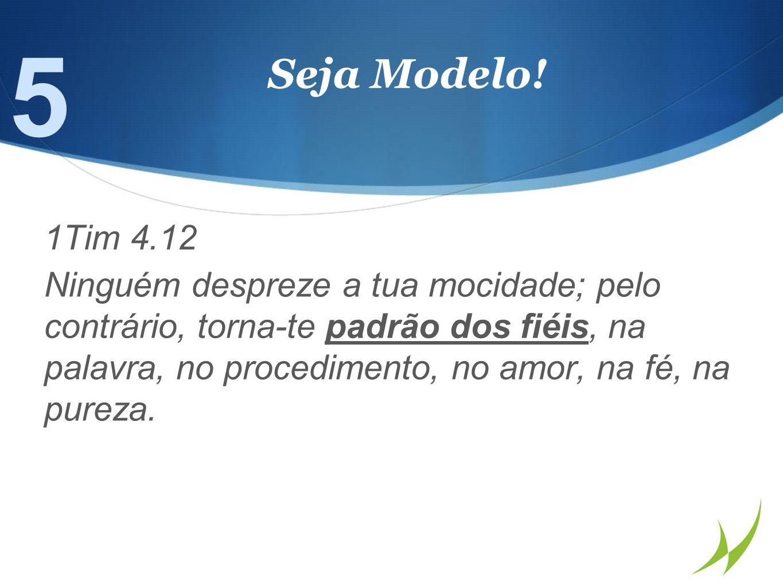 5 Seja Modelo! 1Tim 4.12.