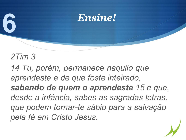 6 Ensine! 2Tim 3.