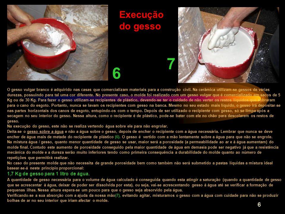 7 6 Execução do gesso 1,7 Kg de gesso para 1 litro de água.