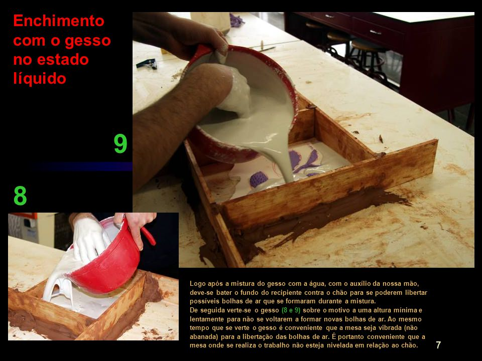 9 8 Enchimento com o gesso no estado líquido