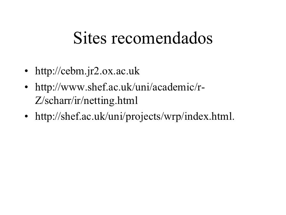 Sites recomendados http://cebm.jr2.ox.ac.uk