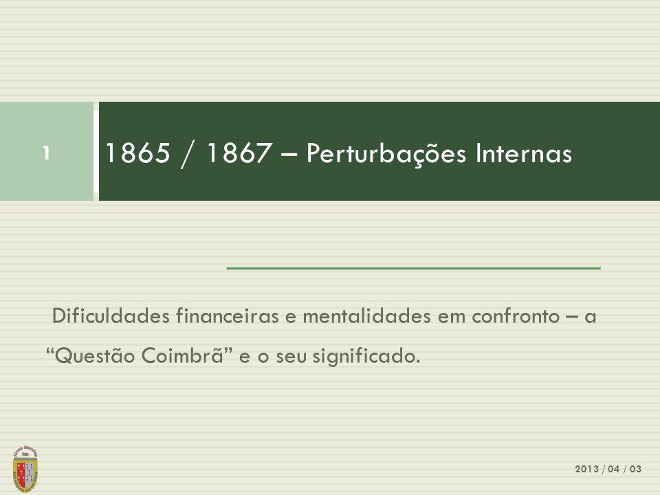 1865 / 1867 – Perturbações Internas