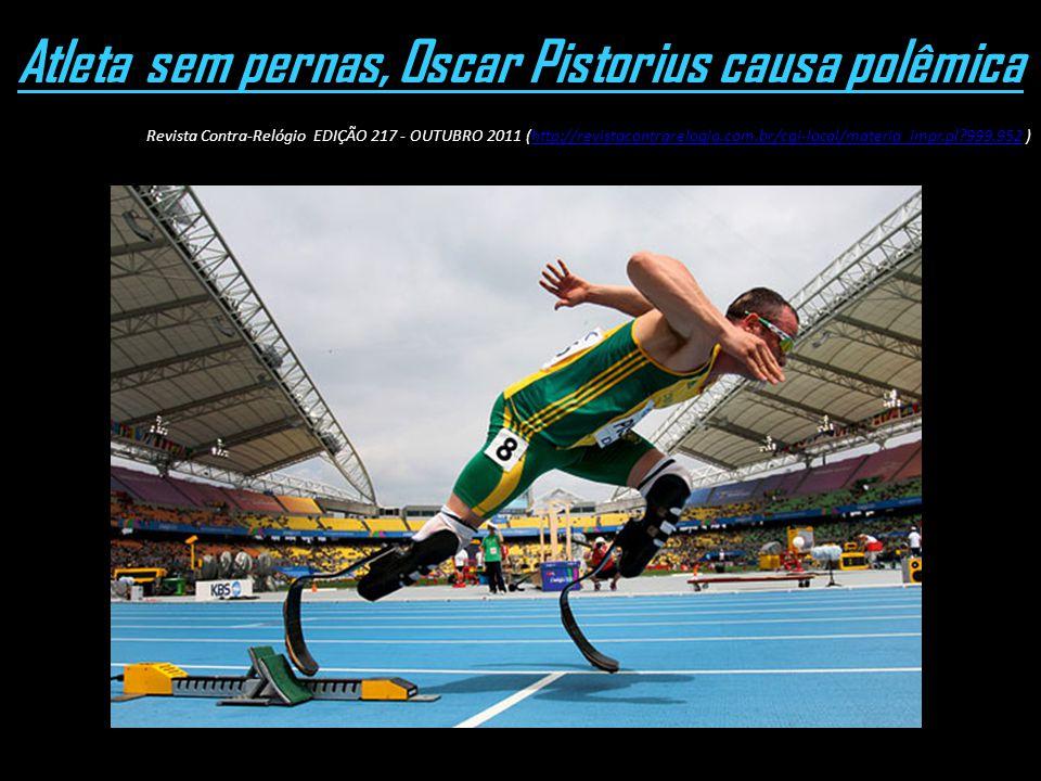 Atleta sem pernas, Oscar Pistorius causa polêmica