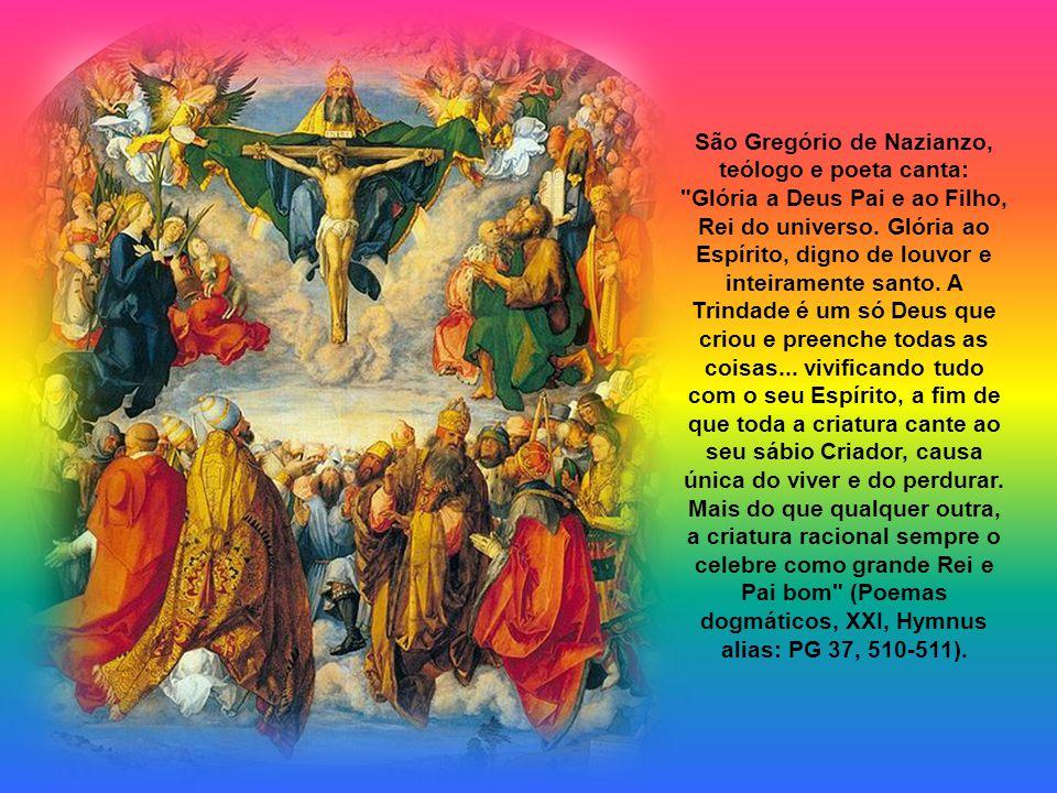 São Gregório de Nazianzo, teólogo e poeta canta: Glória a Deus Pai e ao Filho, Rei do universo.