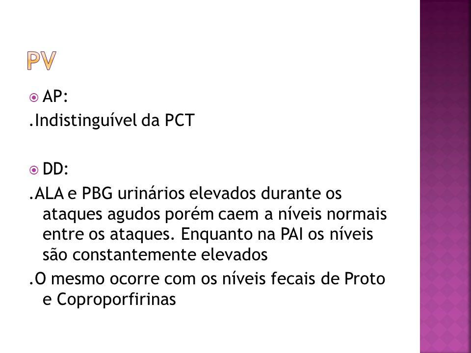 pv AP: .Indistinguível da PCT DD: