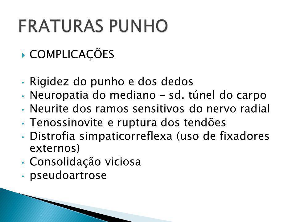 FRATURAS PUNHO COMPLICAÇÕES Rigidez do punho e dos dedos