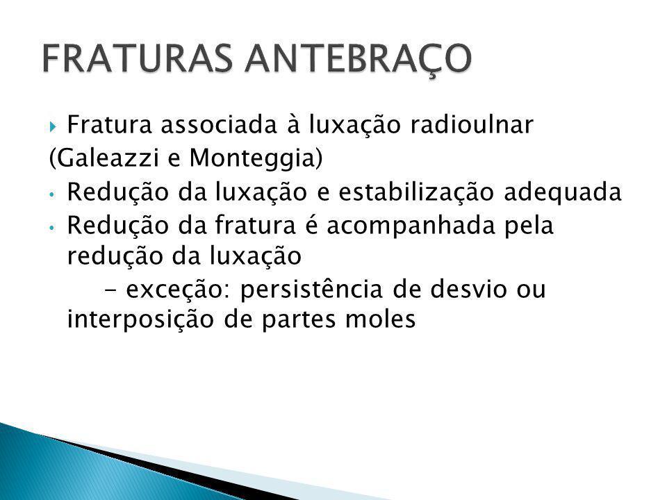 FRATURAS ANTEBRAÇO Fratura associada à luxação radioulnar