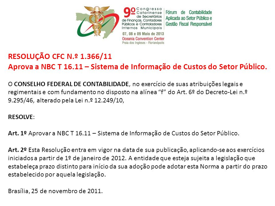 RESOLUÇÃO CFC N.º 1.366/11 Aprova a NBC T 16.11 – Sistema de Informação de Custos do Setor Público.