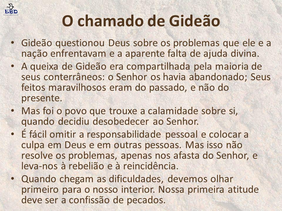 O chamado de Gideão Gideão questionou Deus sobre os problemas que ele e a nação enfrentavam e a aparente falta de ajuda divina.
