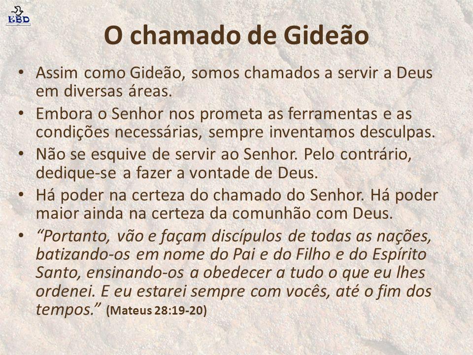 O chamado de Gideão Assim como Gideão, somos chamados a servir a Deus em diversas áreas.