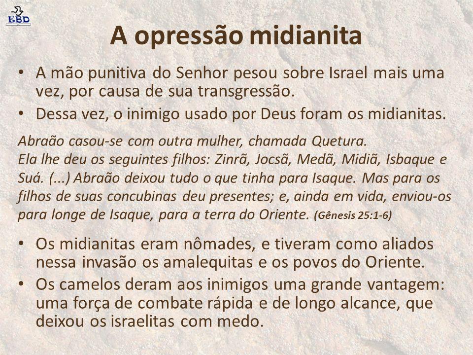 A opressão midianita A mão punitiva do Senhor pesou sobre Israel mais uma vez, por causa de sua transgressão.