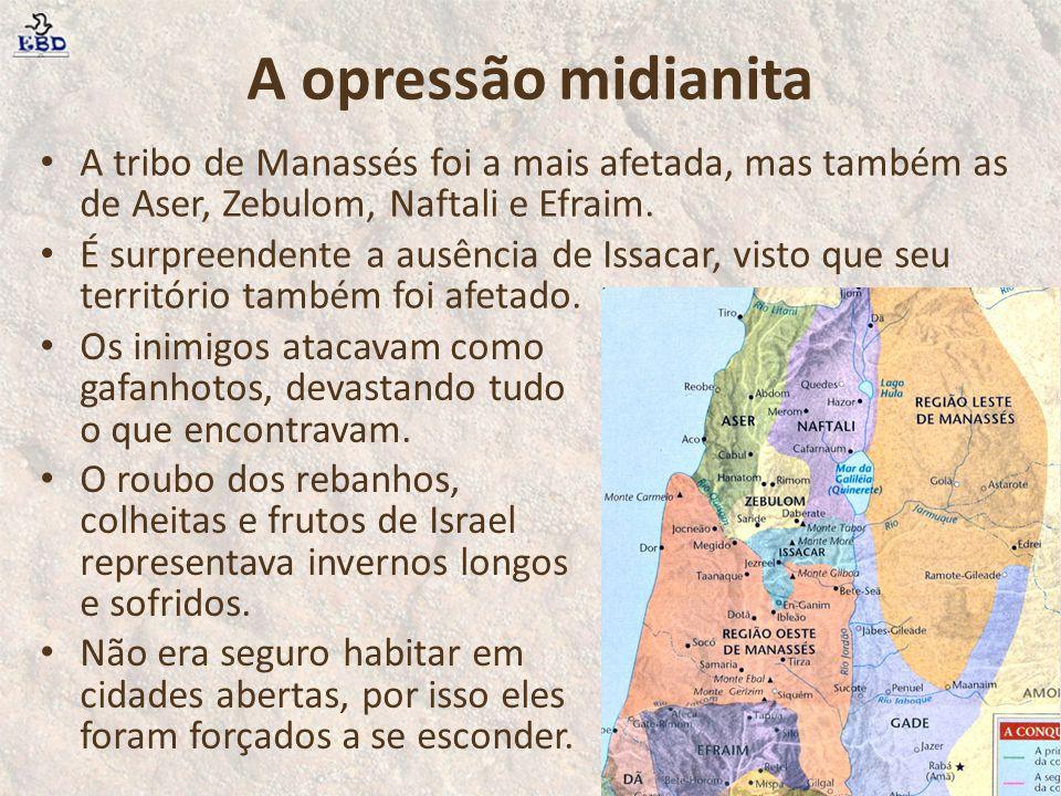 A opressão midianita A tribo de Manassés foi a mais afetada, mas também as de Aser, Zebulom, Naftali e Efraim.