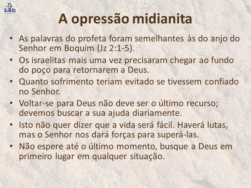A opressão midianita As palavras do profeta foram semelhantes às do anjo do Senhor em Boquim (Jz 2:1-5).