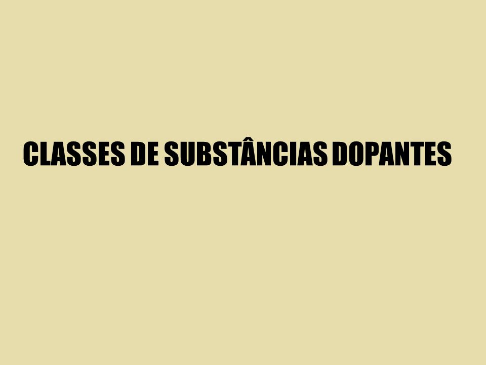 CLASSES DE SUBSTÂNCIAS DOPANTES