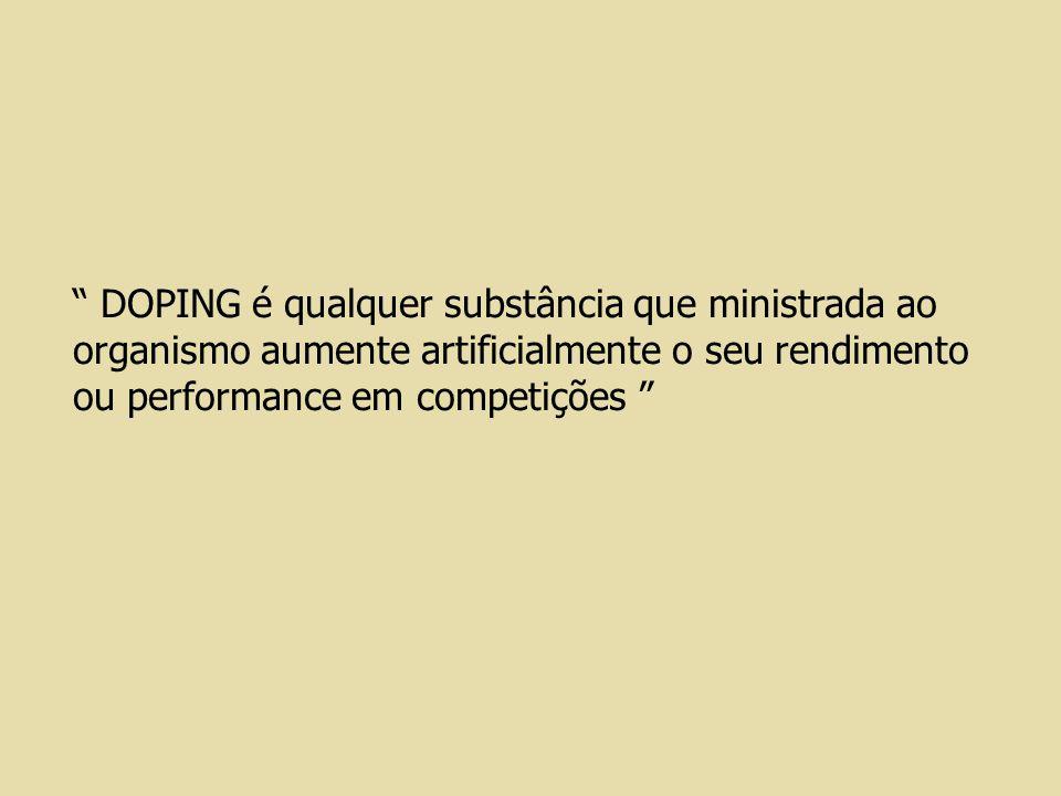 DOPING é qualquer substância que ministrada ao organismo aumente artificialmente o seu rendimento ou performance em competições