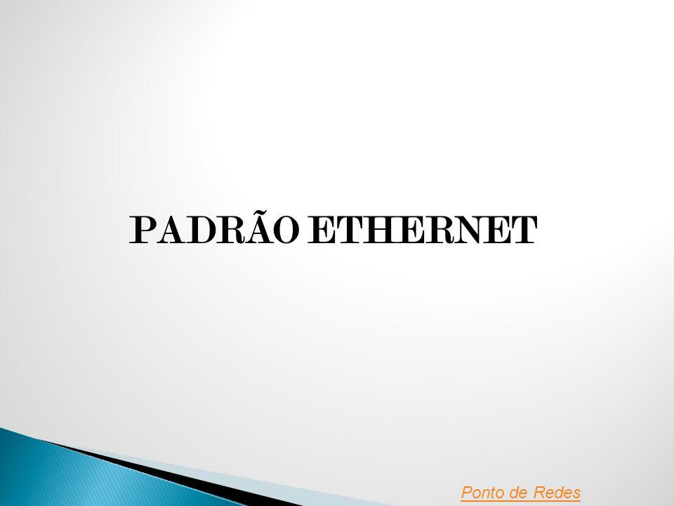 PADRÃO ETHERNET Ponto de Redes