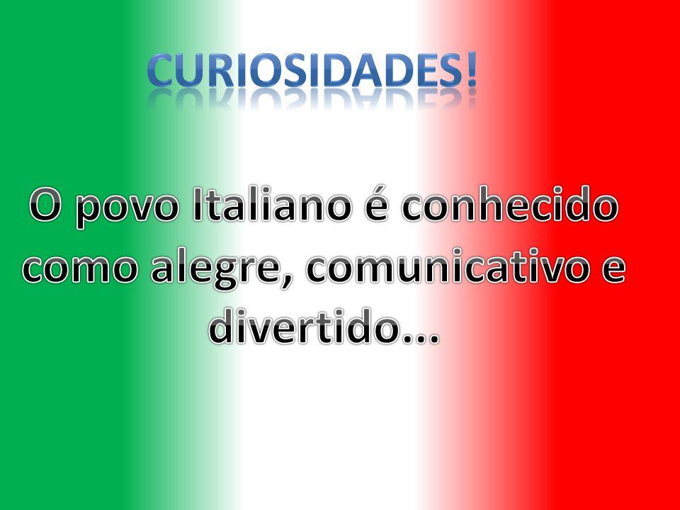 O povo Italiano é conhecido como alegre, comunicativo e divertido...