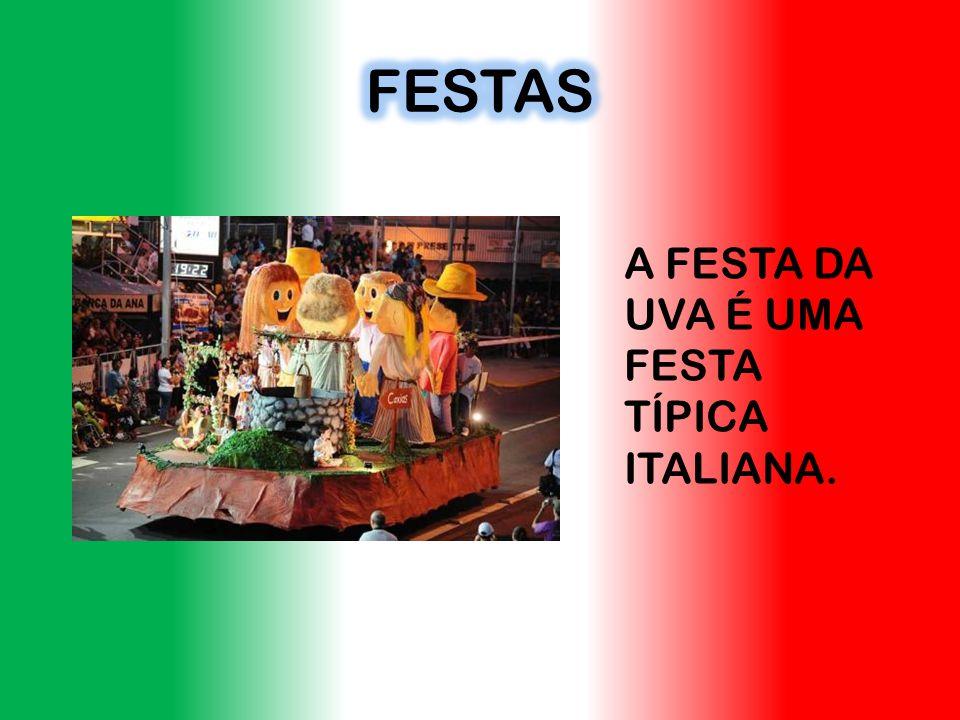 FESTAS A FESTA DA UVA É UMA FESTA TÍPICA ITALIANA.