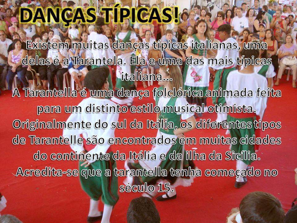 Danças típicas! Existem muitas danças típicas italianas, uma delas é a Tarantela. Ela e uma das mais típicas italiana...
