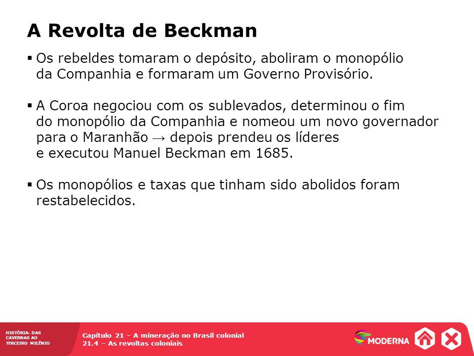A Revolta de Beckman Os rebeldes tomaram o depósito, aboliram o monopólio da Companhia e formaram um Governo Provisório.