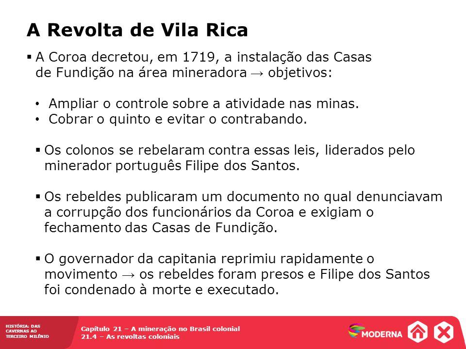 A Revolta de Vila Rica A Coroa decretou, em 1719, a instalação das Casas de Fundição na área mineradora → objetivos: