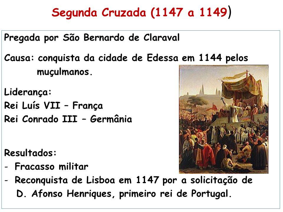 Segunda Cruzada (1147 a 1149) Pregada por São Bernardo de Claraval