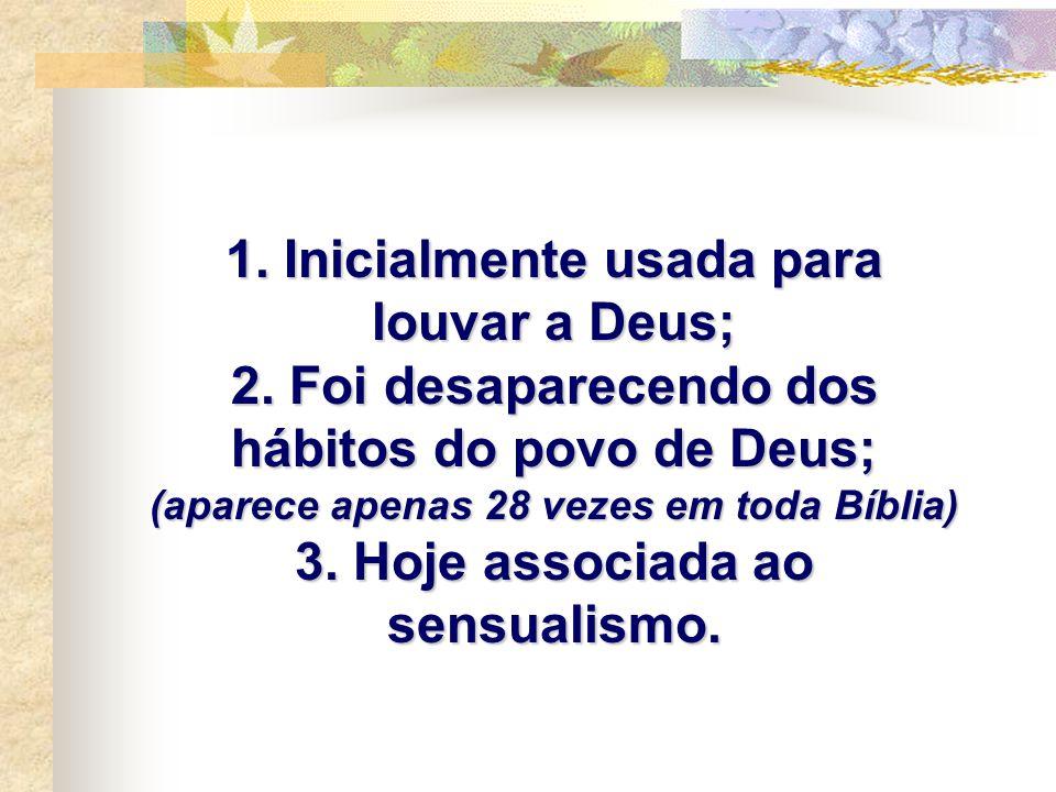 1. Inicialmente usada para louvar a Deus;
