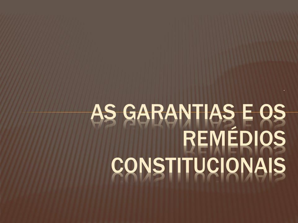 As Garantias e os Remédios Constitucionais