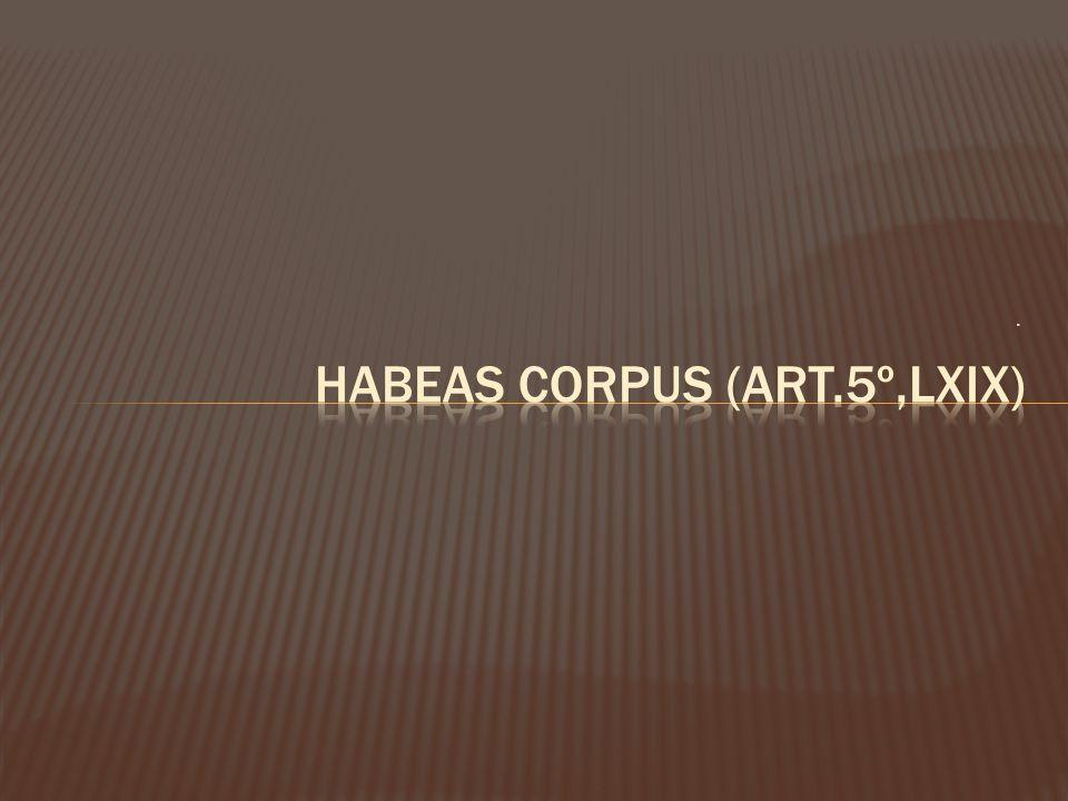 Habeas Corpus (art.5º,LXIX)