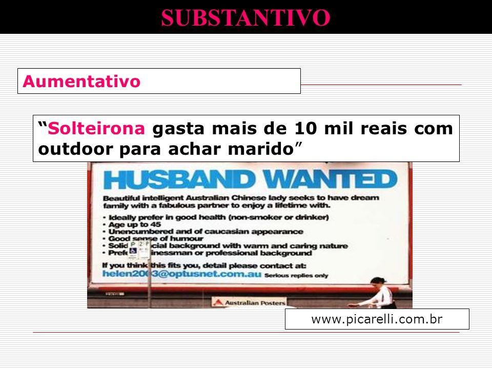 SUBSTANTIVO Aumentativo e depreciação. Solteirona gasta mais de 10 mil reais com outdoor para achar marido