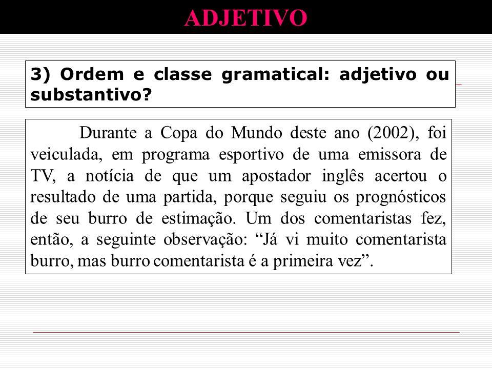 ADJETIVO 3) Ordem e classe gramatical: adjetivo ou substantivo