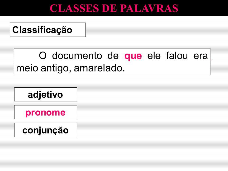 CLASSES DE PALAVRAS Classificação. O documento de que ele falou era meio antigo, amarelado. adjetivo.