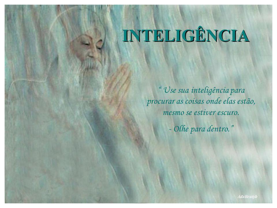 INTELIGÊNCIA Use sua inteligência para procurar as coisas onde elas estão, mesmo se estiver escuro.