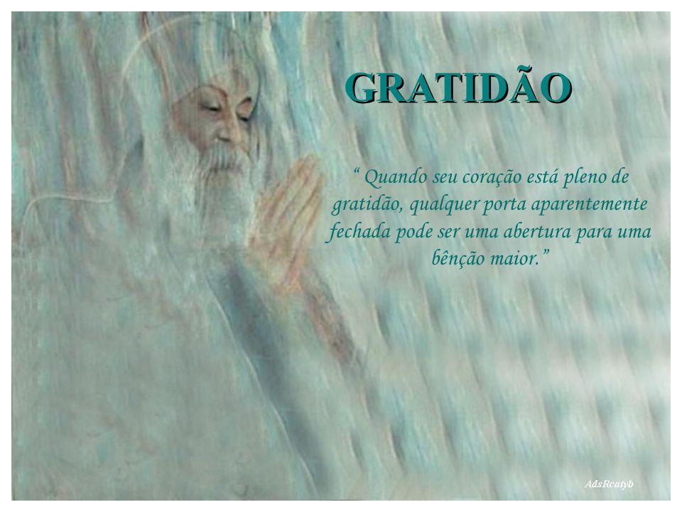 GRATIDÃO Quando seu coração está pleno de gratidão, qualquer porta aparentemente fechada pode ser uma abertura para uma bênção maior.
