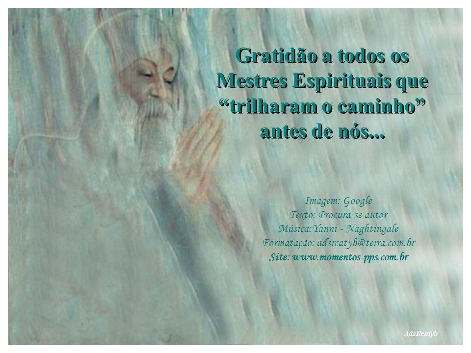 Gratidão a todos os Mestres Espirituais que trilharam o caminho antes de nós...
