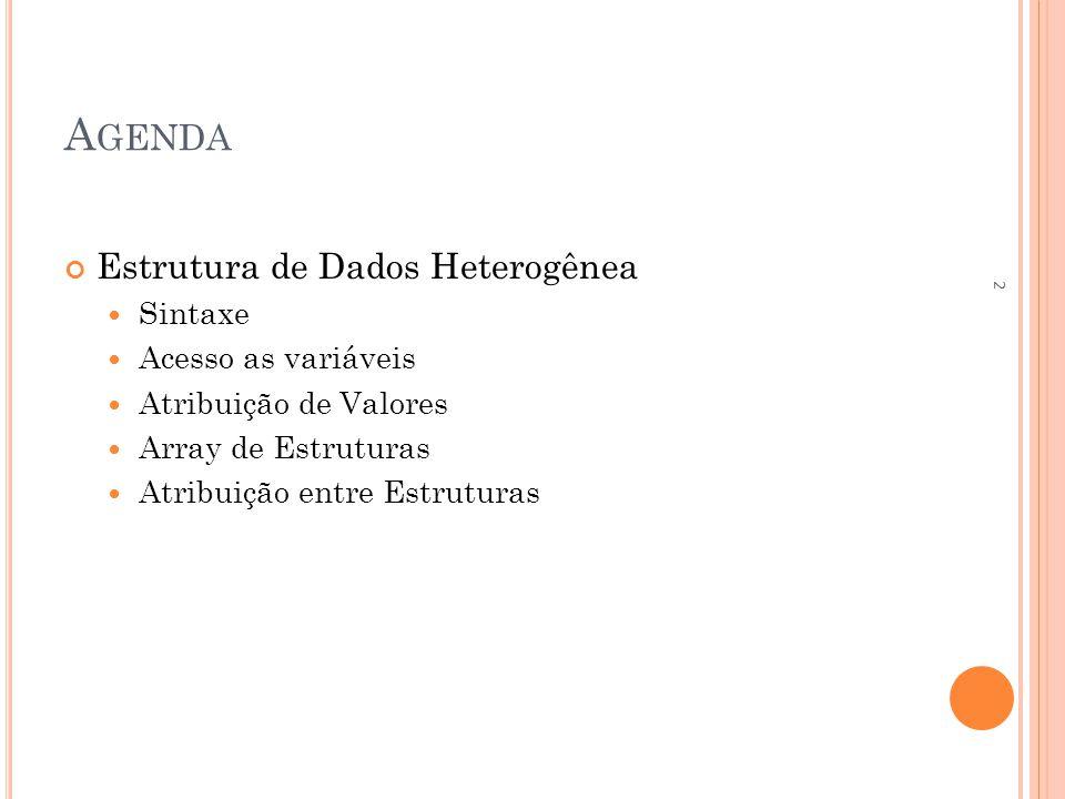 Agenda Estrutura de Dados Heterogênea Sintaxe Acesso as variáveis