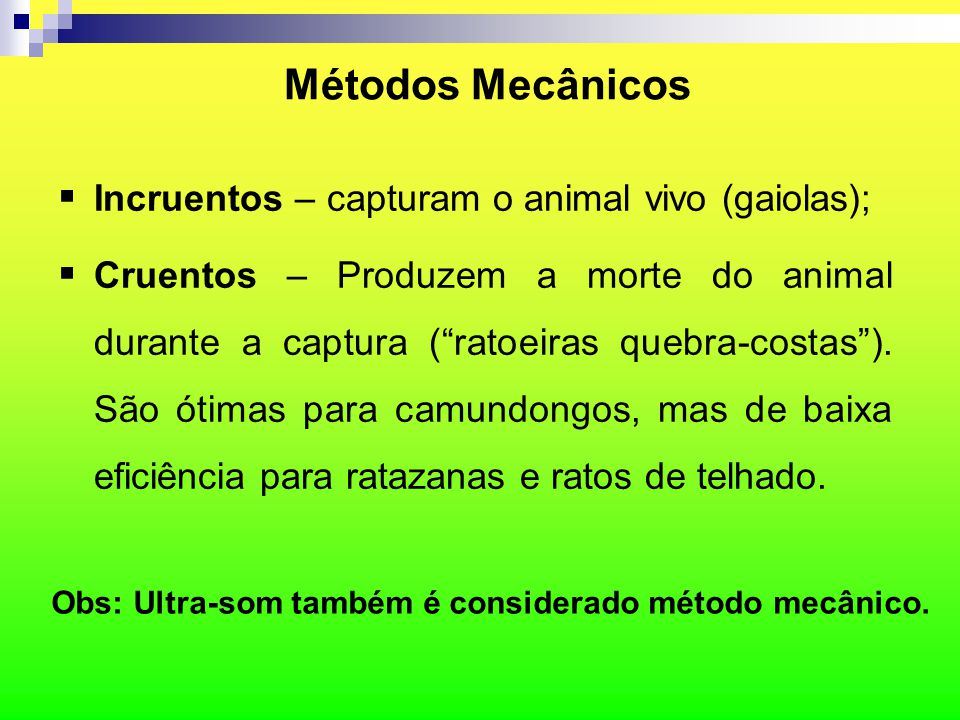 Métodos Mecânicos Incruentos – capturam o animal vivo (gaiolas);