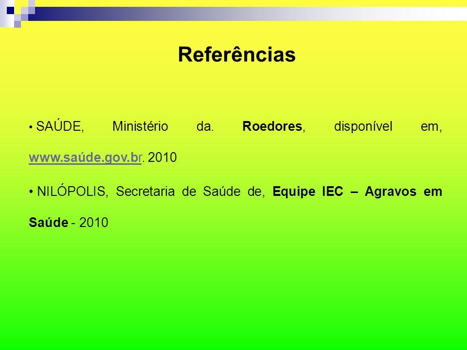 Referências SAÚDE, Ministério da. Roedores, disponível em, www.saúde.gov.br. 2010.