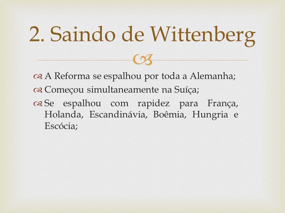 2. Saindo de Wittenberg A Reforma se espalhou por toda a Alemanha;