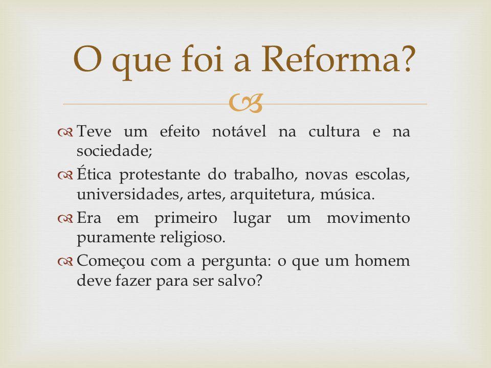 O que foi a Reforma Teve um efeito notável na cultura e na sociedade;