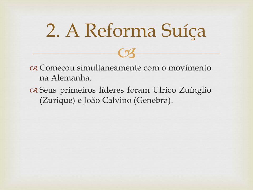 2. A Reforma Suíça Começou simultaneamente com o movimento na Alemanha.