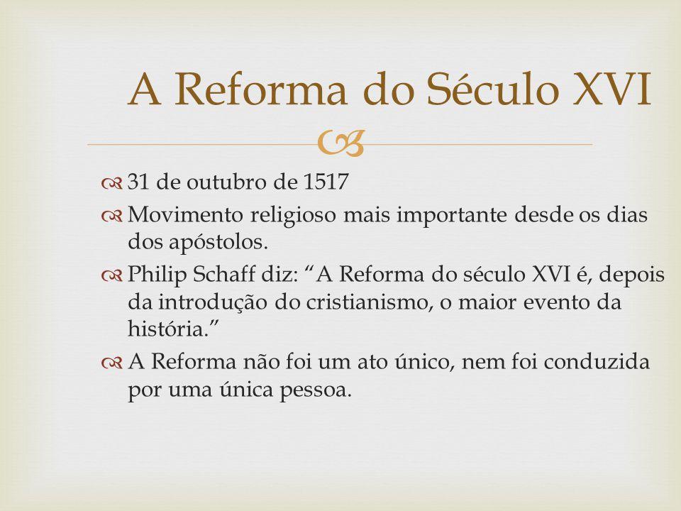 A Reforma do Século XVI 31 de outubro de 1517
