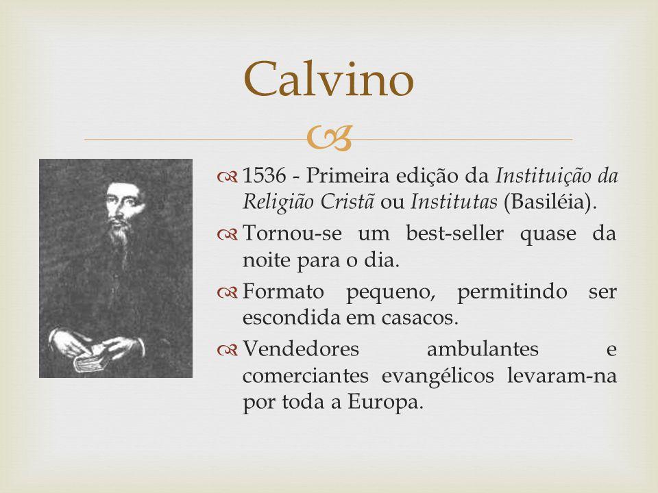 Calvino 1536 - Primeira edição da Instituição da Religião Cristã ou Institutas (Basiléia). Tornou-se um best-seller quase da noite para o dia.