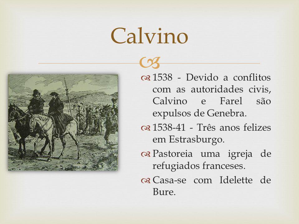 Calvino 1538 - Devido a conflitos com as autoridades civis, Calvino e Farel são expulsos de Genebra.