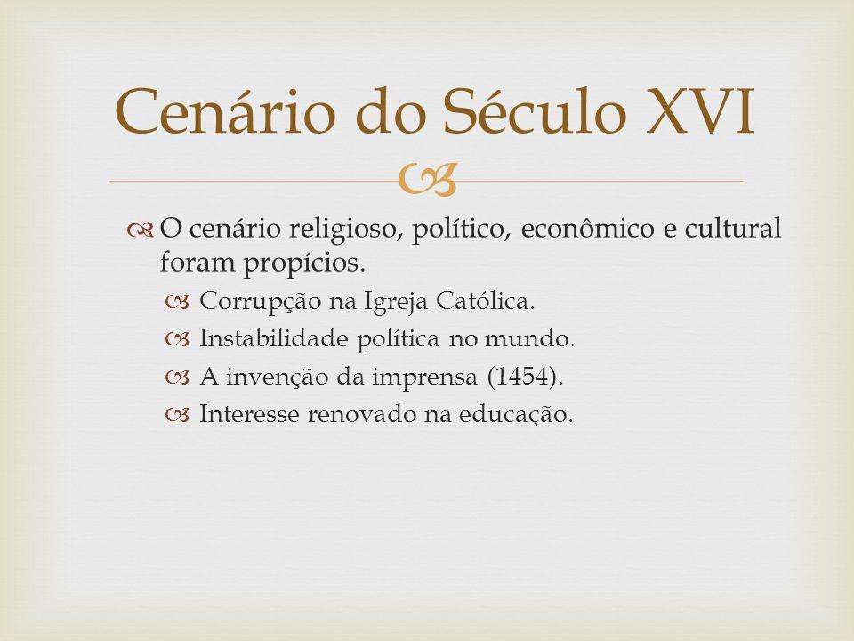 Cenário do Século XVI O cenário religioso, político, econômico e cultural foram propícios. Corrupção na Igreja Católica.