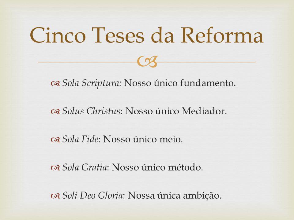 Cinco Teses da Reforma Sola Scriptura: Nosso único fundamento.