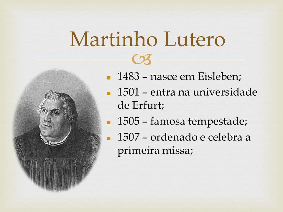 Martinho Lutero 1483 – nasce em Eisleben;