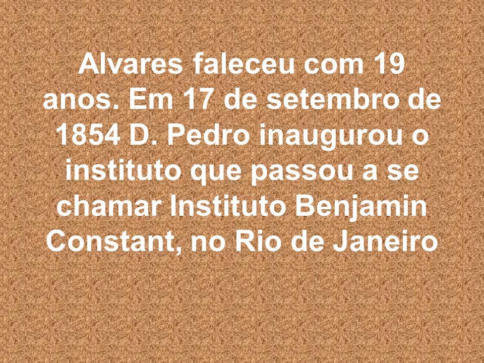 Alvares faleceu com 19 anos. Em 17 de setembro de 1854 D